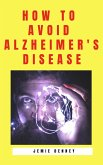 How to Avoid Alzheimer's Disease (eBook, ePUB)