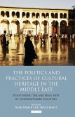 The Politics and Practices of Cultural Heritage in the Middle East (eBook, ePUB)
