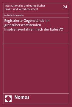 Registrierte Gegenstände im grenzüberschreitenden Insolvenzverfahren nach der EuInsVO (eBook, PDF) - Schneider, Isabelle