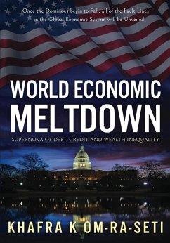 World Economic Meltdown: Supernova of Debt, Credit and Wealth Inequality (eBook, ePUB) - Om-Ra-Seti, Khafra K