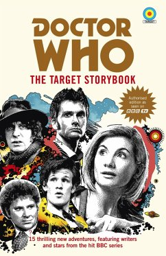 Doctor Who: The Target Storybook (eBook, ePUB) - Mann, George; Guerrier, Simon; Colgan, Jenny T; Rayner, Jacqueline; Dicks, Terrance; Patel, Vinay; Tucker, Mike; Sweet, Matthew; Sanford, Beverly; Day, Susie; Wilkinson, Joy; Baker, Colin; McCormack, Una; Waterhouse, Matthew; Cole, Steve