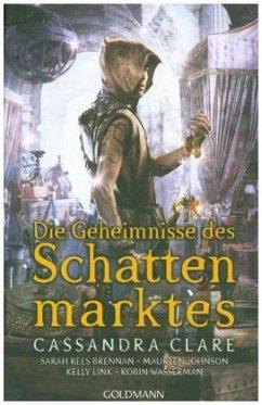 Die Geheimnisse des Schattenmarktes - Clare, Cassandra;Brennan, Sarah Rees;Johnson, Maureen