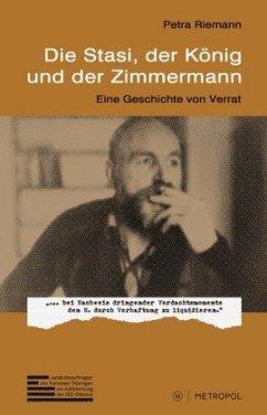Die Stasi, der König und der Zimmermann - Riemann, Petra; Sasse, Torsten