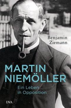 Martin Niemöller. Ein Leben in Opposition - Ziemann, Benjamin