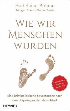 Wie wir Menschen wurden - Böhme, Madelaine;Braun, Rüdiger;Breier, Florian