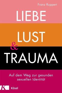Liebe, Lust und Trauma - Ruppert, Franz