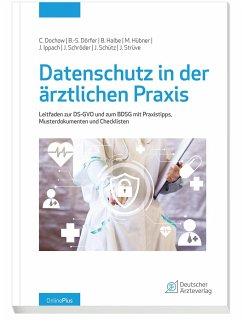 Datenschutz in der ärztlichen Praxis - Dochow, C.;Dörfer, B.-S.;Halbe, B.