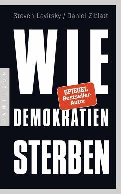 Wie Demokratien sterben - Levitsky, Steven;Ziblatt, Daniel