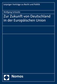 Zur Zukunft von Deutschland in der Europäischen Union - Schäuble, Wolfgang