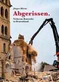 Abgerissen. Verlorene Bauwerke in Deutschland