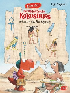 Alles klar! Der kleine Drache Kokosnuss erforscht das Alte Ägypten - Siegner, Ingo