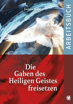 Die Gaben des Heiligen Geistes freisetzen (Arbeitsbuch) - Goll, James