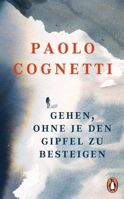 Gehen, ohne je den Gipfel zu besteigen - Cognetti, Paolo