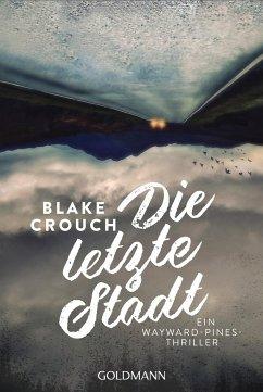 Die letzte Stadt / Wayward Pines Bd.3 - Crouch, Blake