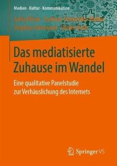 Das mediatisierte Zuhause im Wandel - Röser, Jutta; Müller, Kathrin Friederike; Niemand, Stephan; Roth, Ulrike