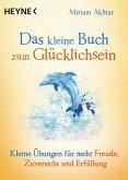 Das kleine Buch zum Glücklichsein / Das kleine Buch Bd.10