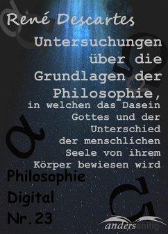 Untersuchungen über die Grundlagen der Philosophie, in welchen das Dasein Gottes und der Unterschied der menschlichen Seele von ihrem Körper bewiesen wird (eBook, ePUB) - Descartes, René