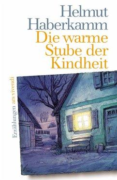 Die warme Stube der Kindheit (eBook) (eBook, ePUB) - Haberkamm, Helmut