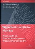 Das arbeitsrechtliche Mandat: Arbeitsrecht bei Umstrukturierungen aus Arbeitnehmerperspektive