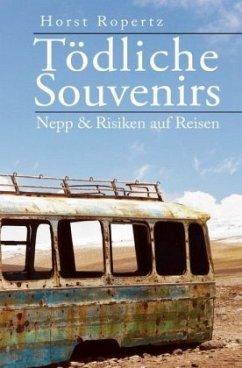 Tödliche Souvenirs. Nepp & Risiken auf Reisen
