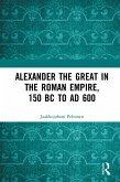 Alexander the Great in the Roman Empire, 150 BC to AD 600 (eBook, ePUB)