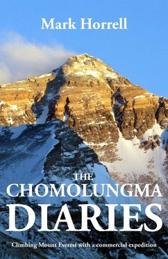 The Chomolungma Diaries: Climbing Mount Everest with a commercial expedition - Horrell, Mark
