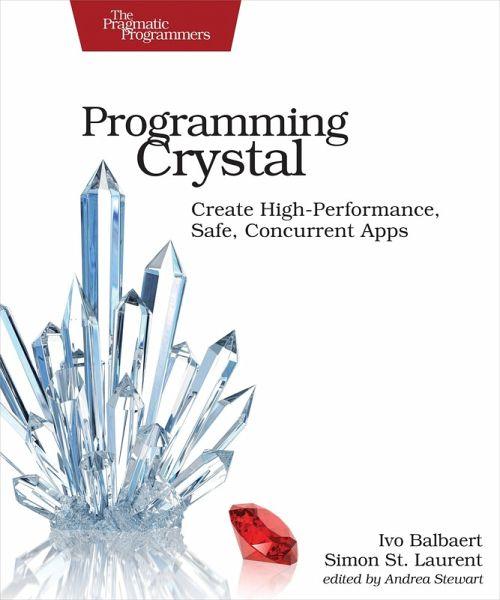 Programming Crystal (eBook, ePUB) - Balbaert, Ivo; Laurent, Simon St.