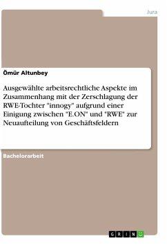 Ausgewählte arbeitsrechtliche Aspekte im Zusammenhang mit der Zerschlagung der RWE-Tochter