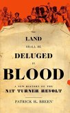 The Land Shall Be Deluged in Blood: A New History of the Nat Turner Revolt