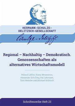 Regional - Nachhaltig - Demokratisch - Löffler, Roland; Wetzestein, Diana; Schilling, Alexander; Lehmann, Kai; Heintke, Tom; Schmidt, Michael