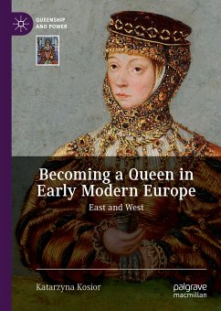 Becoming a Queen in Early Modern Europe (eBook, PDF) - Kosior, Katarzyna