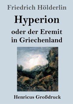Hyperion oder der Eremit in Griechenland (Großdruck) - Hölderlin, Friedrich