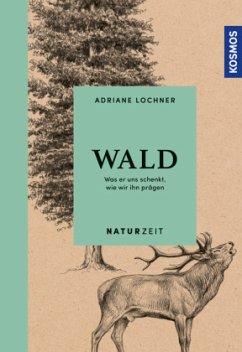 Naturzeit Wald - Lochner, Adriane