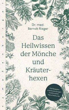 Das Heilwissen der Mönche und Kräuterhexen - Rieger, Berndt