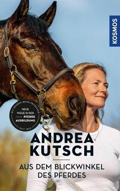 Andrea Kutsch - Aus dem Blickwinkel des Pferdes - Kutsch, Andrea
