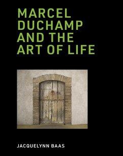 Marcel Duchamp and the Art of Life - Baas, Jacquelynn