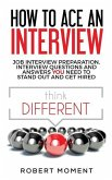 How to Ace an Interview: Job Interview Preparation, Interview Questions and Answers YOU Need to Stand Out and Get Hired