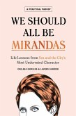 We Should All Be Mirandas: Life Lessons from Sex and the City's Most Underrated Character