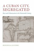A Cuban City, Segregated: Race and Urbanization in the Nineteenth Century
