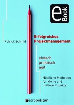 Erfolgreiches Projektmanagement (eBook, ePUB) - Schmid, Patrick