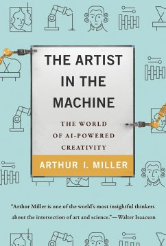 The Artist in the Machine: The World of Ai-Powered Creativity - Miller, Arthur I.