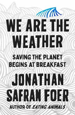 We Are the Weather - Foer, Jonathan Safran