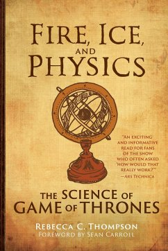 Fire, Ice, and Physics: The Science of Game of Thrones - Thompson, Rebecca C. (Head of Public Outreach, The American Physical
