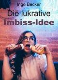 Die lukrative Imbiss-Idee (eBook, ePUB)