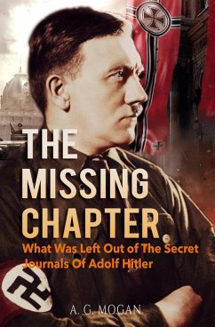 The Missing Chapter: What Was Left Out of The Secret Journals Of Adolf Hitler (eBook, ePUB) - Mogan, A. G.
