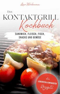 Das Kontaktgrill Rezepte Kochbuch: Die leckersten & einfachsten Rezepte für Sandwich, Fleisch, Fisch, Snacks und Gemüse (eBook, ePUB)