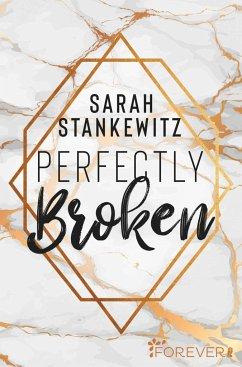 Perfectly Broken - Stankewitz, Sarah
