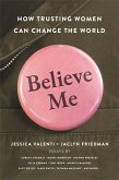Believe Me: How Trusting Women Can Change the World