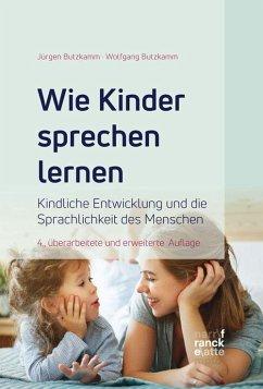 Wie Kinder sprechen lernen - Butzkamm, Wolfgang; Butzkamm, Jürgen