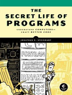 The Secret Life of Programs - Steinhart, Jon